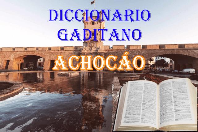 📕📚¿Que significa Achocáo en el vocabulario gaditano?📗📖