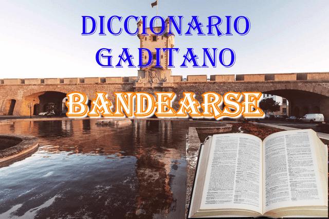 📕📗que significa la palabra Bandearse para un gaditano 📖📚