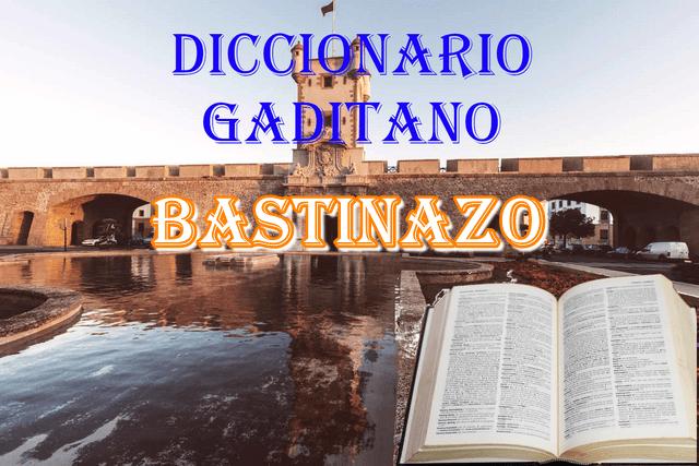 📕📗que significa la palabra Bastinazo para un gaditano 📖📚